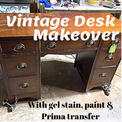 Vintage Desk Makeover With Gel Stain Paint and Prima transfer